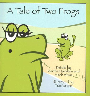 A Tale of Two Frogs By Hamilton, Martha/ Weiss, Mitch/ Wrenn, Tom (ILT)